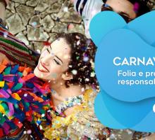 Carnaval: folia e prazer com responsabilidade!