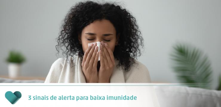 3 sinais de alerta para baixa imunidade