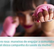 Outubro rosa: maneiras de engajar a comunidade em prol dessa campanha da saúde da mulher