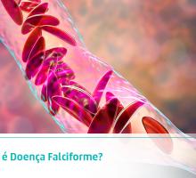 O que é Doença Falciforme?